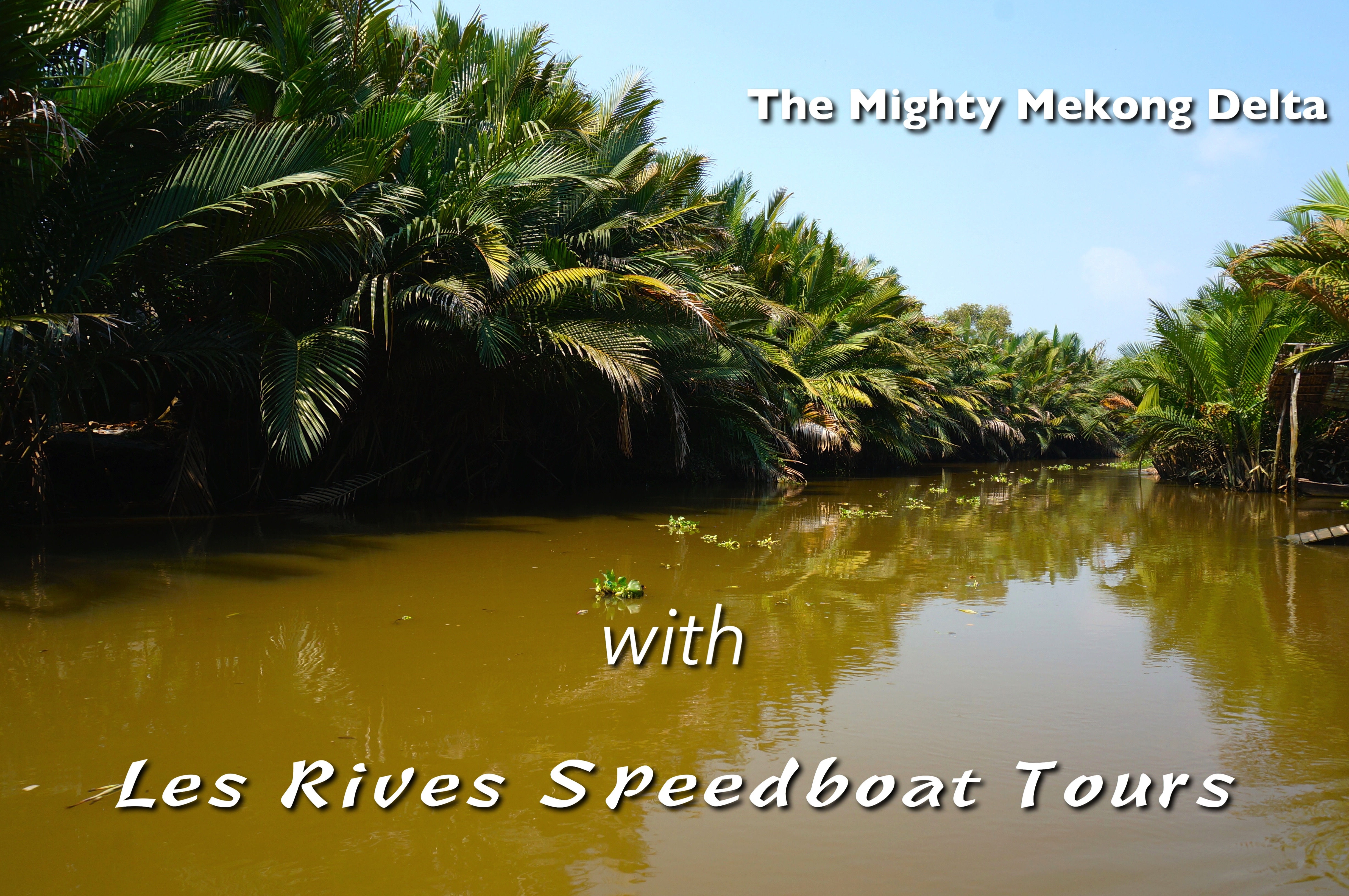Mekong Delta Speedboat Tour with Les Rives